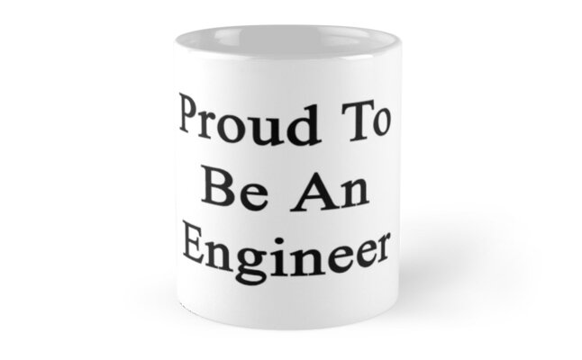 Proud To Be An Engineer  by supernova23