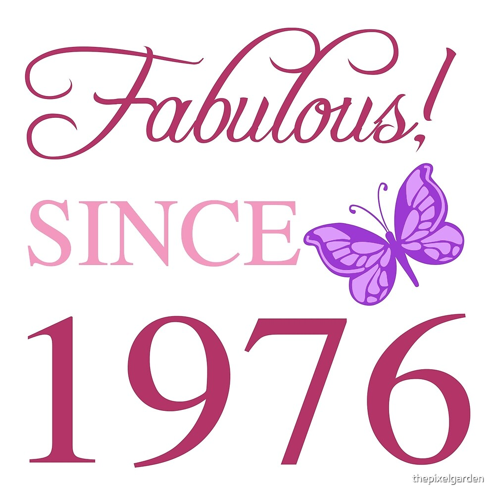 Fabulous Since 1976 by thepixelgarden