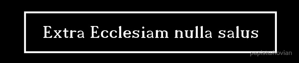 Extra Ecclesiam nulla salus (text only) by papistwhovian