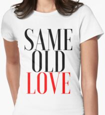 """SAME OLD LOVE"" BY SELENA GOMEZ (FROM REVIVAL) Women's Fitted T-Shirt"