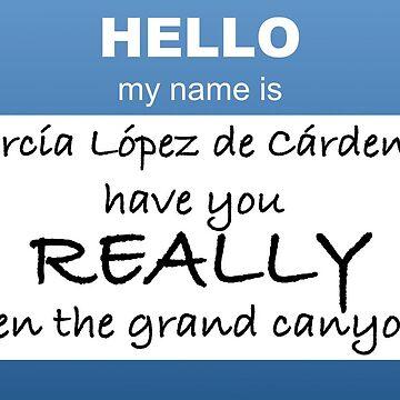 Hello My Name Is: García López de Cárdenas by my-ugh