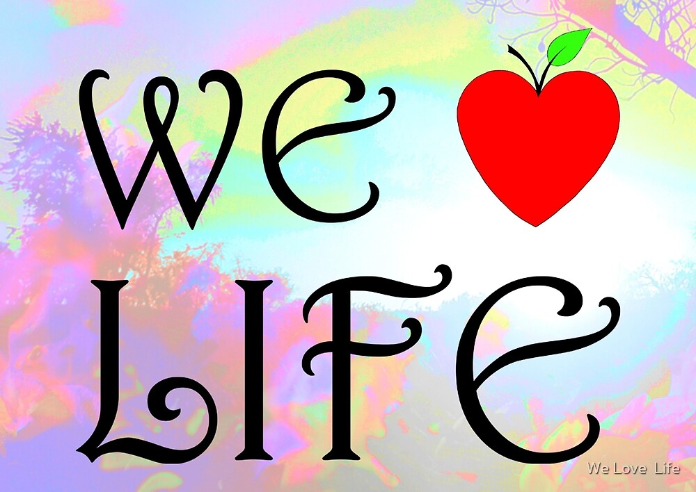 We Love Life by We Love  Life