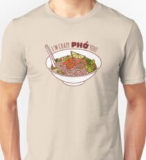 I'm Crazy Pho You! Unisex T-Shirt
