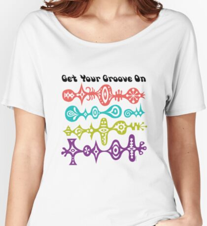 Get Your Groove On Women's Relaxed Fit T-Shirt