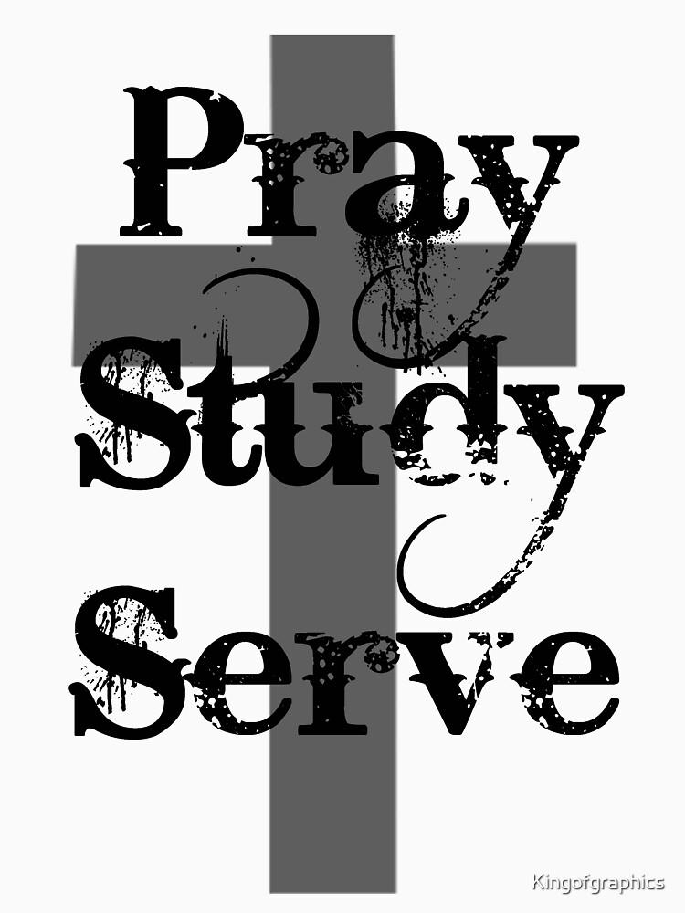 Pray Study Serve by Kingofgraphics