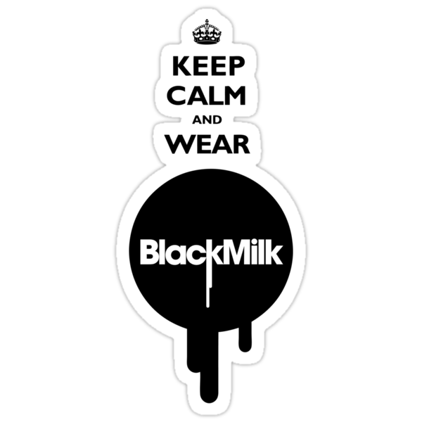 Keep Calm and Wear Black Milk by James Lillis