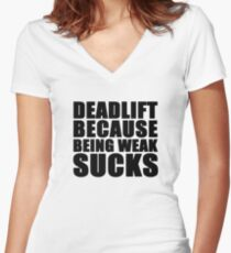 Deadlift because being weak sucks Women's Fitted V-Neck T-Shirt