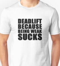 Deadlift because being weak sucks T-Shirt