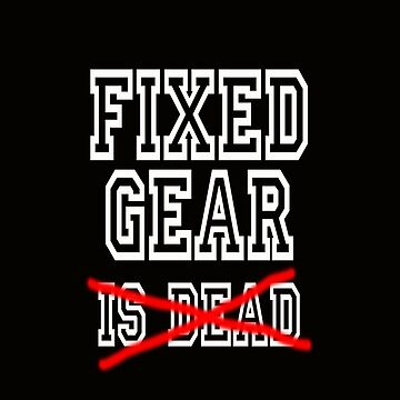 Fixed Gear is (not) Dead by binthepicture