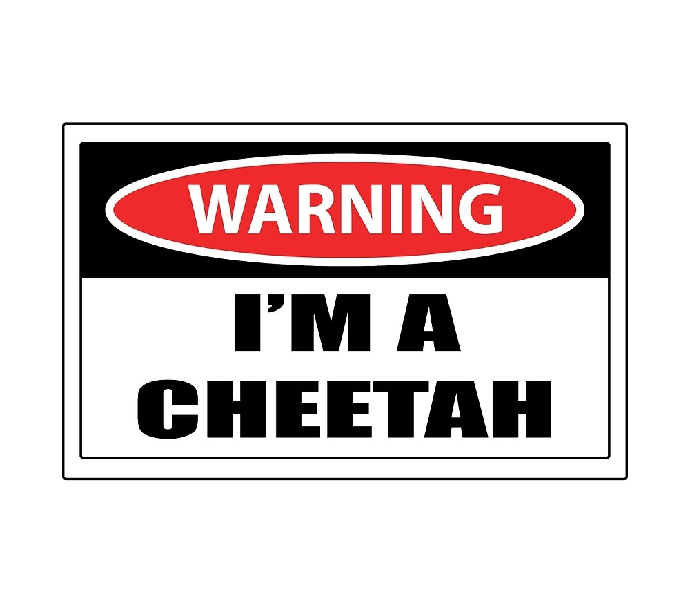 Warning i'm a cheetah sign by feegee1