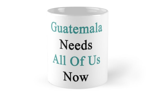 Guatemala Needs All Of Us Now  by supernova23