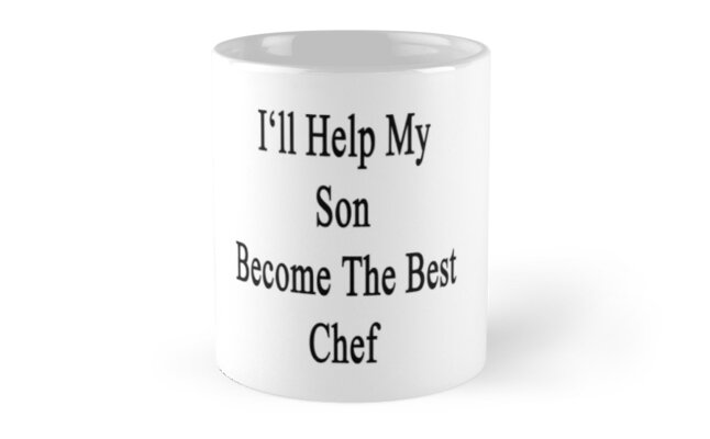 I'll Help My Son Become The Best Chef by supernova23