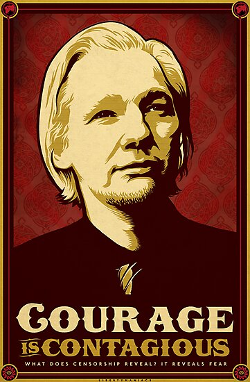 Julian Assange Courage Is Contagious by LibertyManiacs