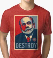 "Federal Reserve Chair Ben Bernanke ""Destroy"" Tri-blend T-Shirt"