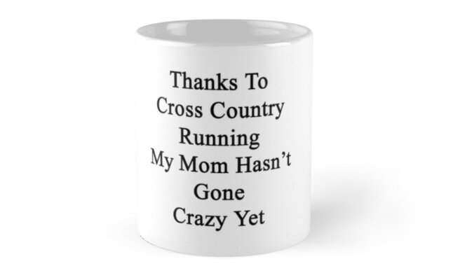 Thanks To Cross Country Running My Mom Hasn't Gone Crazy Yet  by supernova23