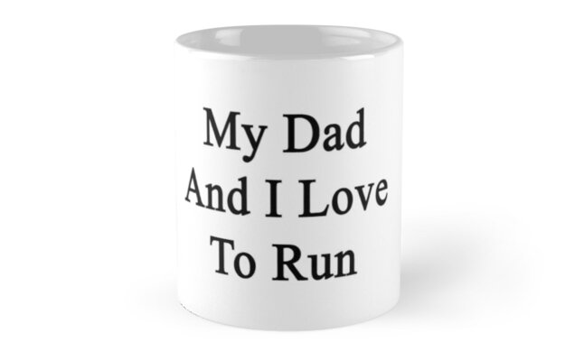 My Dad And I Love To Run  by supernova23