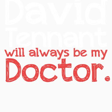 David Tennant will always be my Doctor - RED by inkandstardust