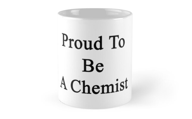 Proud To Be A Chemist by supernova23