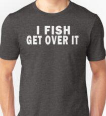 I FISH. GET OVER IT T-Shirt
