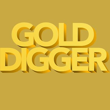 GOLD DIGGER by meanplastic