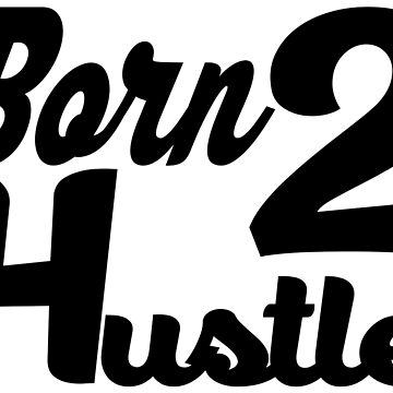 Born 2 Hustle by pelclothing