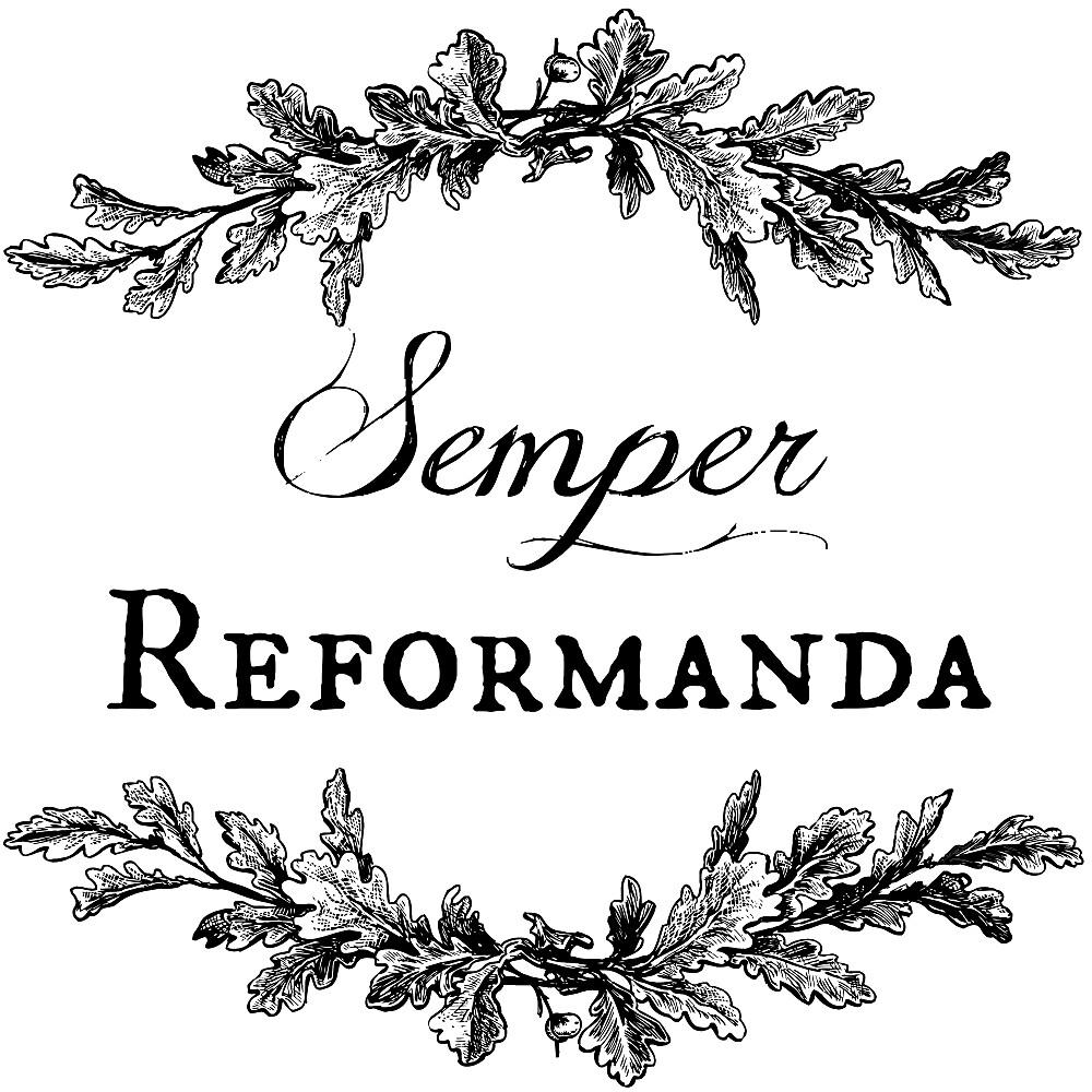 Semper Reformanda by Thousand Word Graphics