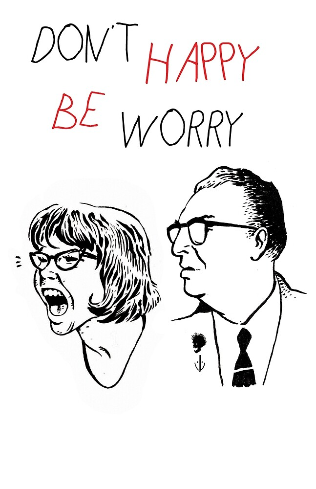 Don't Happy Be Worry by jlloyd42