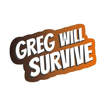GREG WILL SURVIVE - Comic Gregs MS by GuyWithRedHair