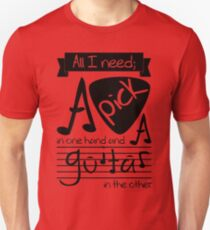 All I need; a pick in one hand and a guitar in the other Unisex T-Shirt