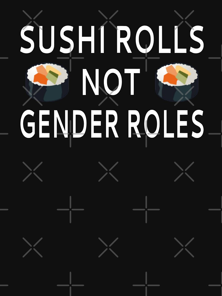 Sushi Rolls Not Gender Roles by coolfuntees