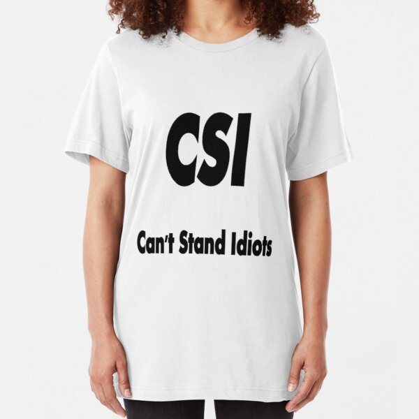 CSI, the true meaning !!! © Slim Fit T-Shirt