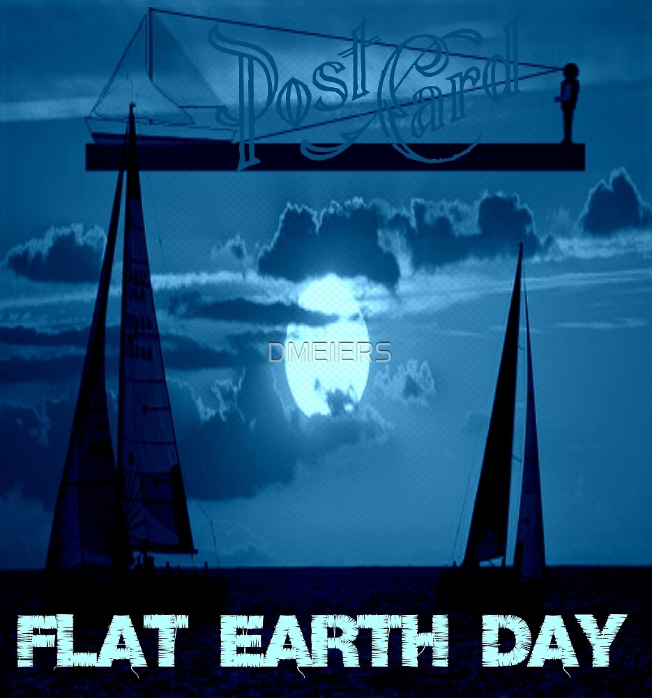 FLAT EARTH DAY by DMEIERS
