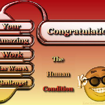 Your Amazing Work Has Won A Challenge for The Human Condition Group by EnchantedDreams