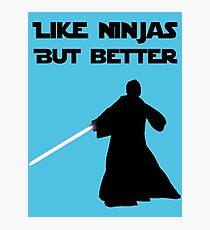Jedi - Like ninjas but better. Photographic Print