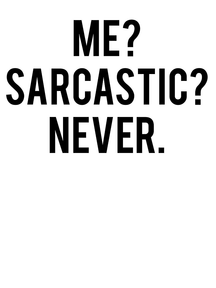 Me Sarcastic Never by koleson