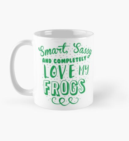 Smart, Sassy and completely love my FROGS Mug