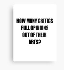 How many critics pull opinions out of their arts? Metal Print