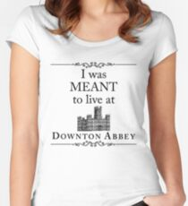 I was MEANT to live at Downton Abbey Women's Fitted Scoop T-Shirt