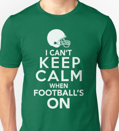 I Can't Keep Calm When Football's On T-Shirt