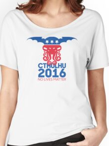 Vote Cthulhu for President 2016 No Lives Matter Women's Relaxed Fit T-Shirt
