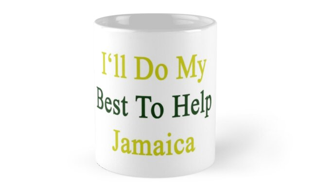 I'll Do My Best To Help Jamaica  by supernova23