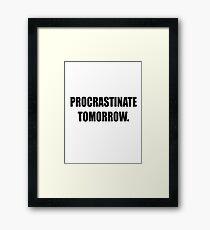 Procrastinate tomorrow! Framed Print