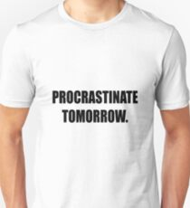 Procrastinate tomorrow! Unisex T-Shirt