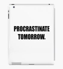 Procrastinate tomorrow! iPad Case/Skin