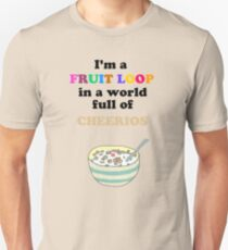 I'm a Fruit Loop in a World Full of Cheerios! T-Shirt