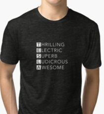 TESLA - Thrilling, Electric, Superb, Ludicrous, Awesome Tri-blend T-Shirt