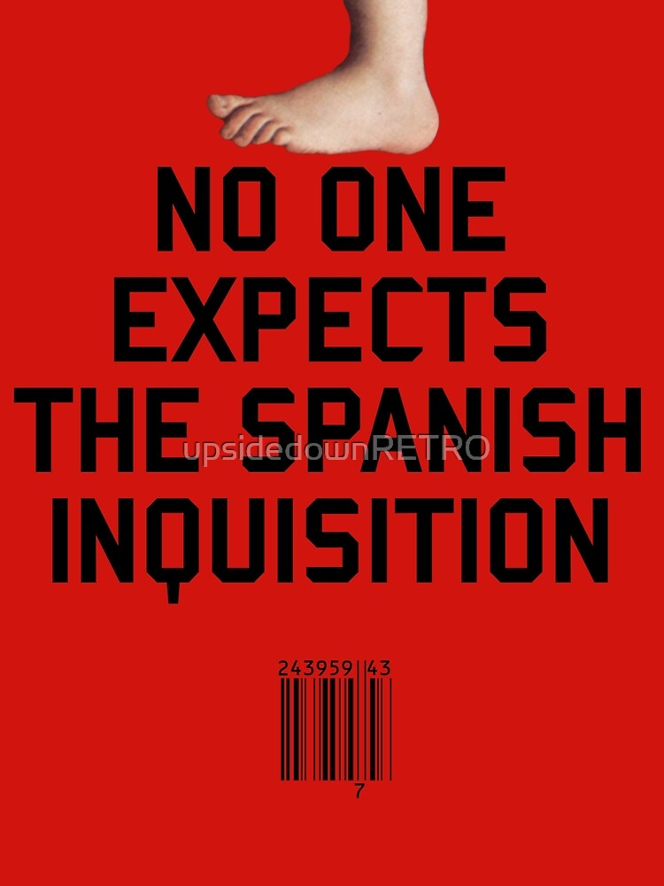 No One Expects the Spanish Inquisition by upsidedownRETRO