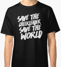 Save The Cheerleader, Save The World Classic T-Shirt