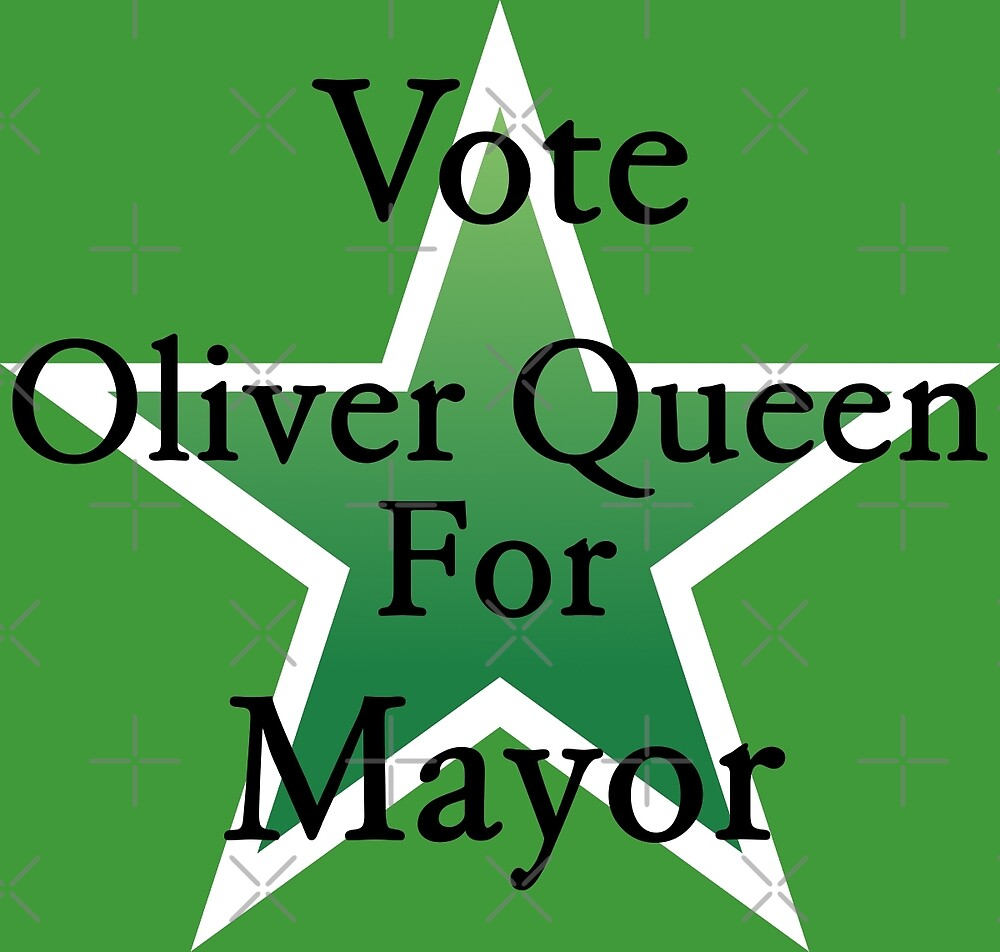 Vote Oliver Queen for Mayor of Star City by JoeWehnert