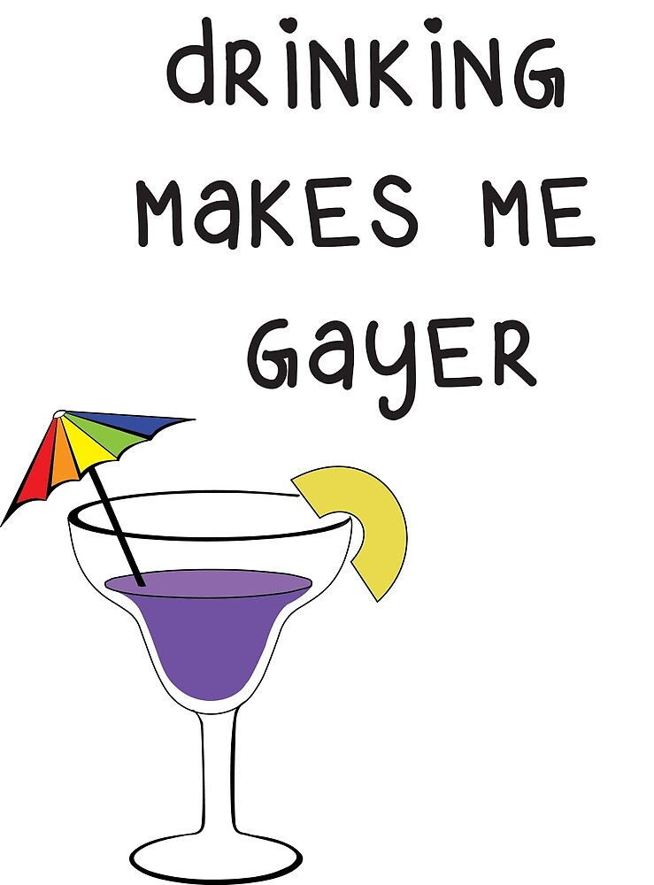 Drinking makes me gayer by sarabert96